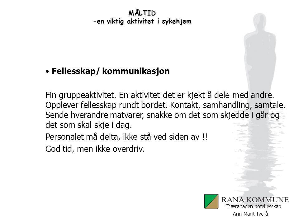 Ann-Marit Tverå Tjærahågen bofellesskap MÅLTID -en viktig aktivitet i sykehjem Fellesskap/ kommunikasjon Fin gruppeaktivitet. En aktivitet det er kjek