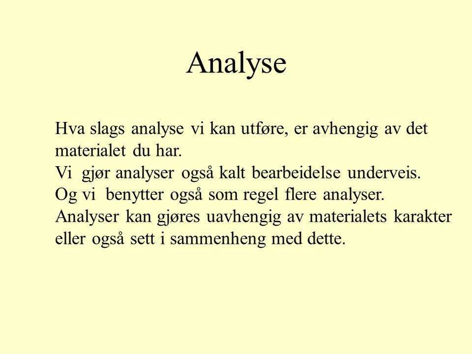 Analyse Hva slags analyse vi kan utføre, er avhengig av det materialet du har.