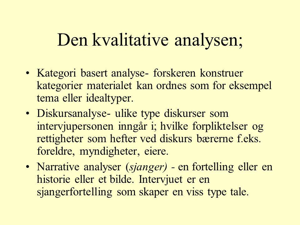 Den kvalitative analysen; Kategori basert analyse- forskeren konstruer kategorier materialet kan ordnes som for eksempel tema eller idealtyper.