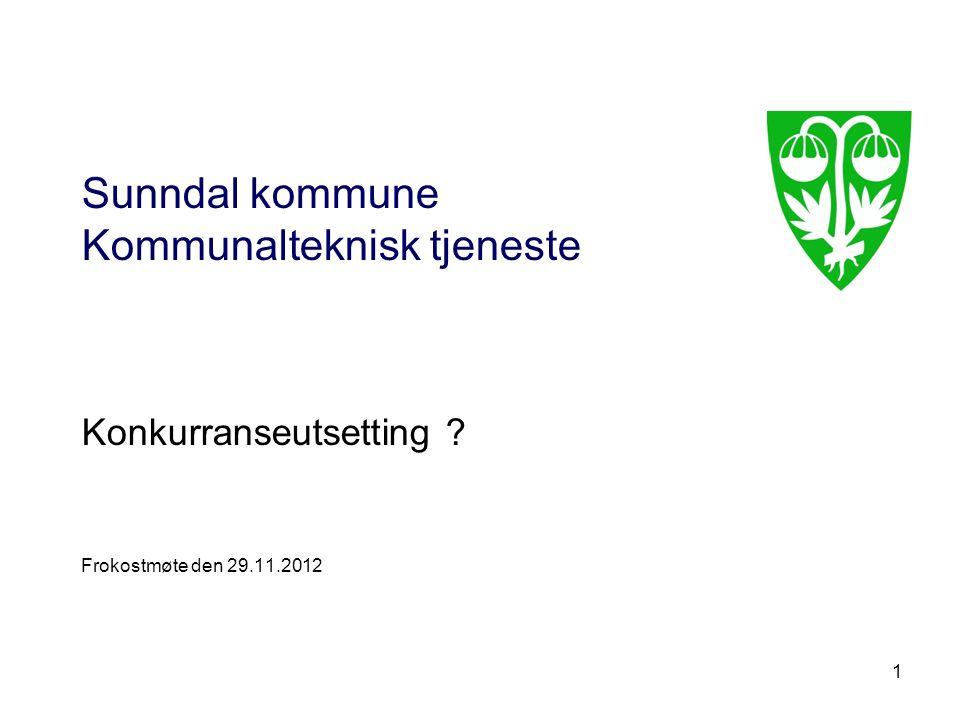 1 Sunndal kommune Kommunalteknisk tjeneste Konkurranseutsetting Frokostmøte den 29.11.2012