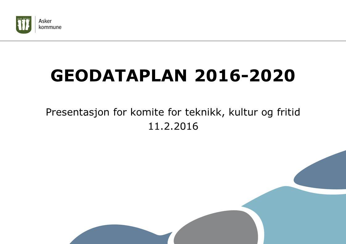GEODATAPLAN 2016-2020 Presentasjon for komite for teknikk, kultur og fritid 11.2.2016