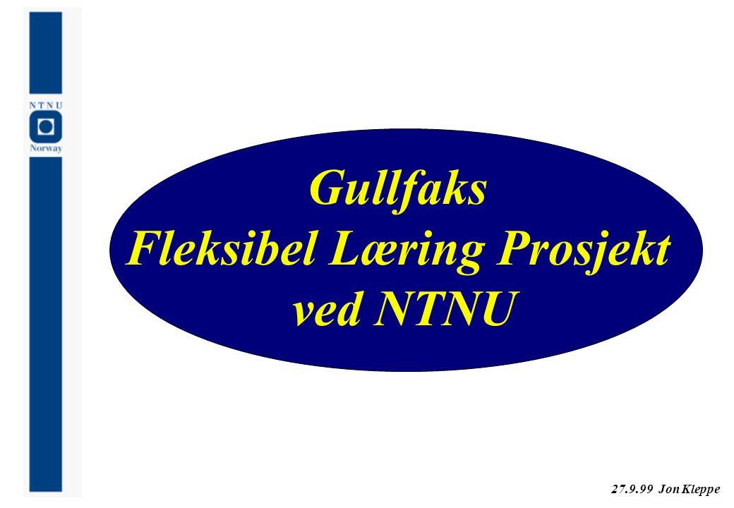 27.9.99 Jon Kleppe Gullfaks Fleksibel Læring Prosjekt ved NTNU Gullfaks Fleksibel Læring Prosjekt ved NTNU
