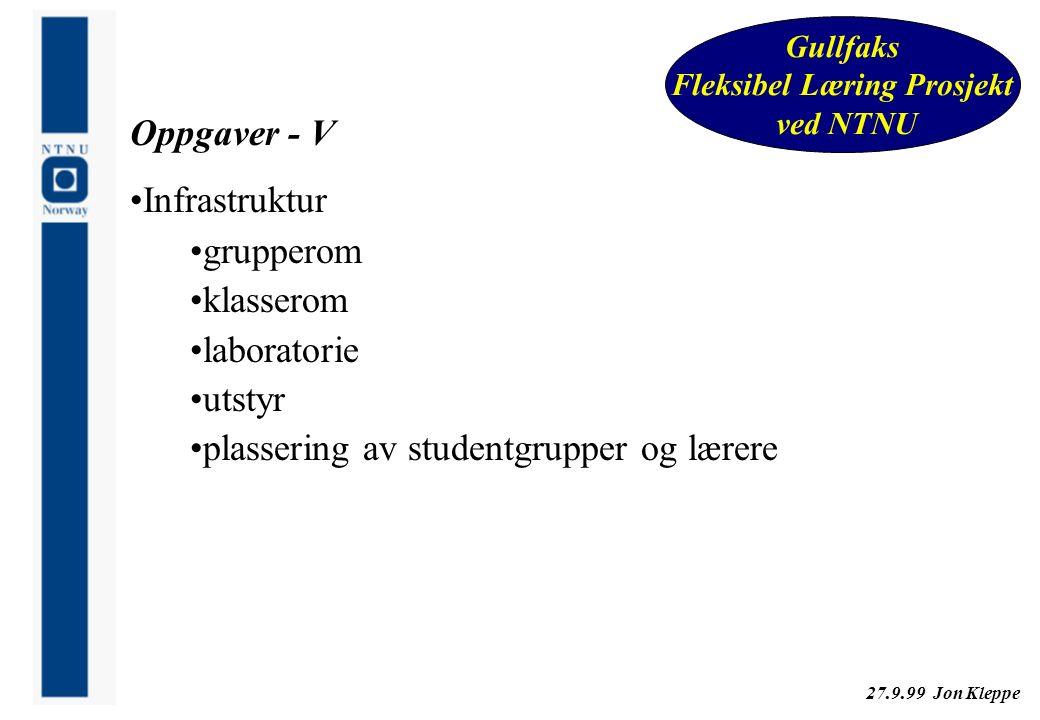 27.9.99 Jon Kleppe Gullfaks Fleksibel Læring Prosjekt ved NTNU Oppgaver - V Infrastruktur grupperom klasserom laboratorie utstyr plassering av student