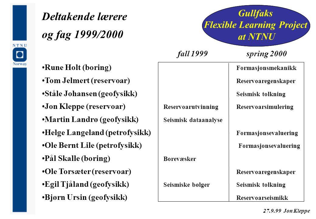 27.9.99 Jon Kleppe Gullfaks Fleksibel Læring Prosjekt ved NTNU Gullfaks Flexible Learning Project at NTNU Deltakende lærere og fag 1999/2000 fall 1999