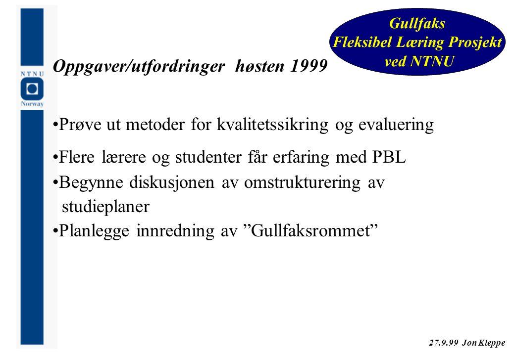 27.9.99 Jon Kleppe Gullfaks Fleksibel Læring Prosjekt ved NTNU Oppgaver/utfordringer høsten 1999 Prøve ut metoder for kvalitetssikring og evaluering F