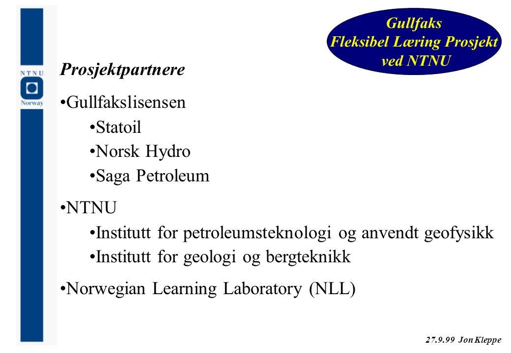 27.9.99 Jon Kleppe Gullfaks Fleksibel Læring Prosjekt ved NTNU Prosjektpartnere Gullfakslisensen Statoil Norsk Hydro Saga Petroleum NTNU Institutt for
