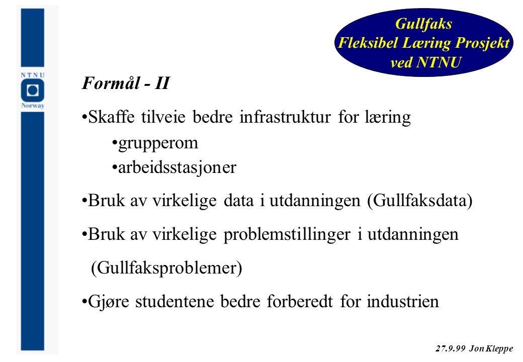 27.9.99 Jon Kleppe Gullfaks Fleksibel Læring Prosjekt ved NTNU Formål - II Skaffe tilveie bedre infrastruktur for læring grupperom arbeidsstasjoner Br