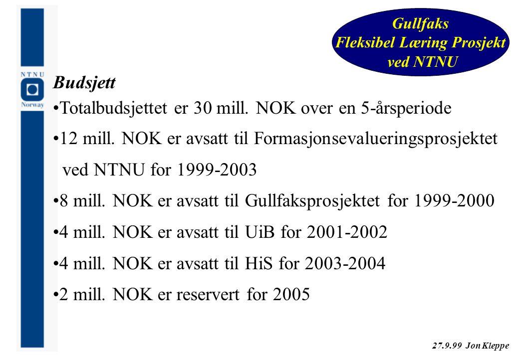 27.9.99 Jon Kleppe Gullfaks Fleksibel Læring Prosjekt ved NTNU Budsjett Totalbudsjettet er 30 mill. NOK over en 5-årsperiode 12 mill. NOK er avsatt ti