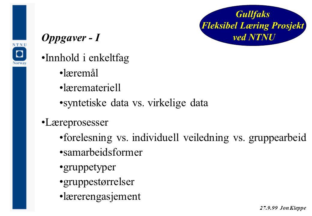 27.9.99 Jon Kleppe Gullfaks Fleksibel Læring Prosjekt ved NTNU Oppgaver - I Innhold i enkeltfag læremål læremateriell syntetiske data vs. virkelige da