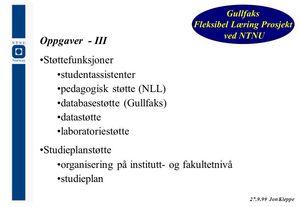 27.9.99 Jon Kleppe Gullfaks Fleksibel Læring Prosjekt ved NTNU Oppgaver - III Støttefunksjoner studentassistenter pedagogisk støtte (NLL) databasestøt
