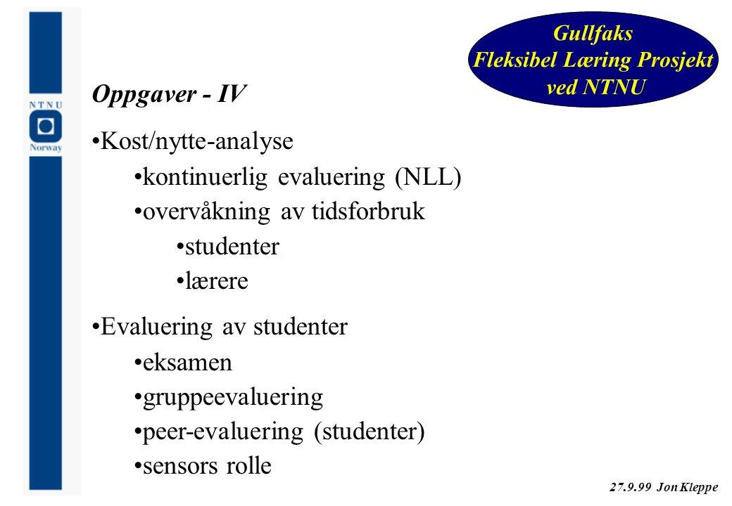 27.9.99 Jon Kleppe Gullfaks Fleksibel Læring Prosjekt ved NTNU Oppgaver - IV Kost/nytte-analyse kontinuerlig evaluering (NLL) overvåkning av tidsforbr