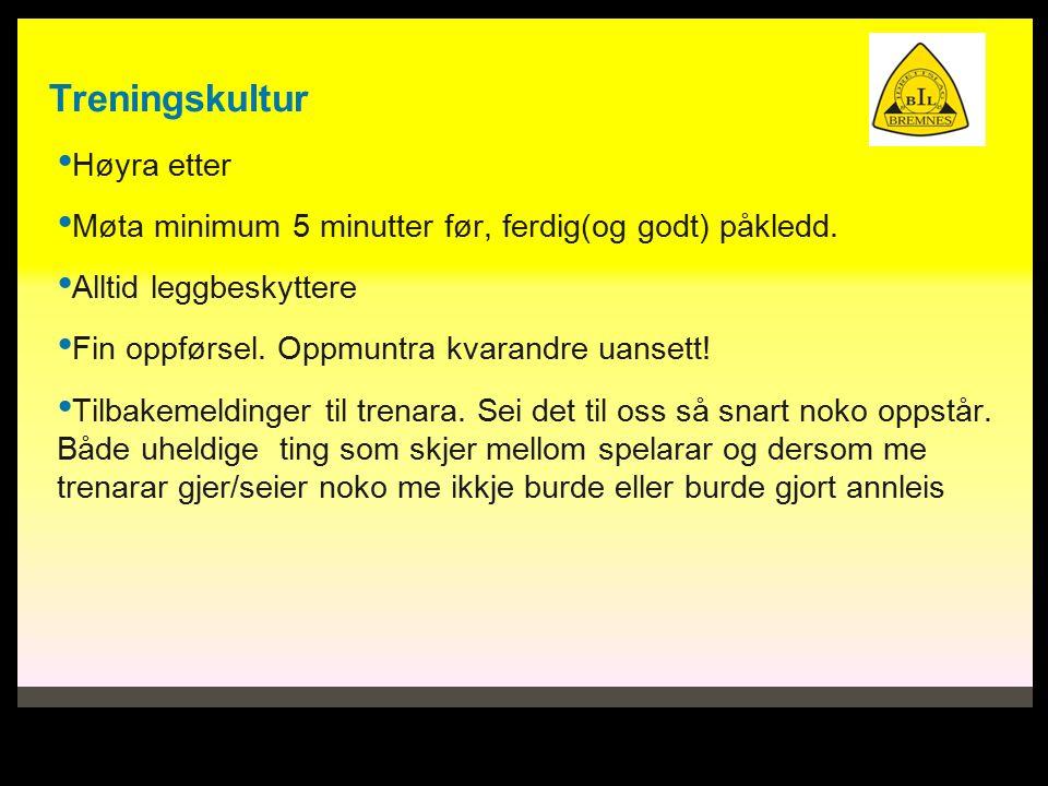 Treningskultur Høyra etter Møta minimum 5 minutter før, ferdig(og godt) påkledd.