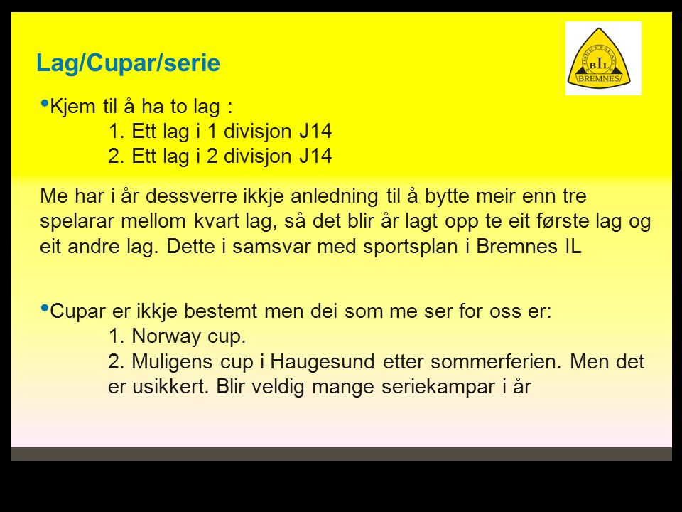 Lag/Cupar/serie Kjem til å ha to lag : 1. Ett lag i 1 divisjon J14 2.