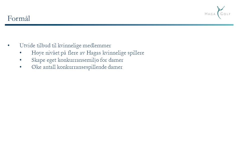 Organisering Spillergruppen Inntil 20 spillere Spillerutvalg Jeanette Andersson Gunilla Grimsgaard Unni Gausel GolfManager Haga GK Kristin J Klæboe Elitespillere: Caroline Martens og Emily Talley (?) Golf Proer: Tom og Espen Hestø Trener I: Heidi K.