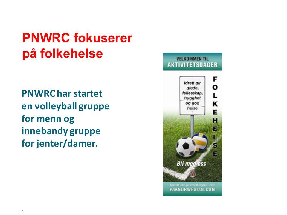 PNWRC har startet en volleyball gruppe for menn og innebandy gruppe for jenter/damer.. PNWRC fokuserer på folkehelse