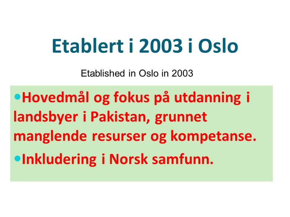 Etablert i 2003 i Oslo Hovedmål og fokus på utdanning i landsbyer i Pakistan, grunnet manglende resurser og kompetanse. Inkludering i Norsk samfunn. E