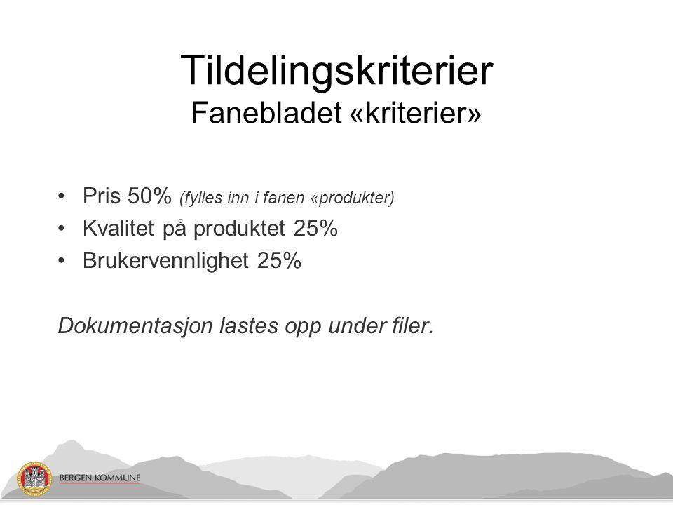 Tildelingskriterier Fanebladet «kriterier» Pris 50% (fylles inn i fanen «produkter) Kvalitet på produktet 25% Brukervennlighet 25% Dokumentasjon lastes opp under filer.