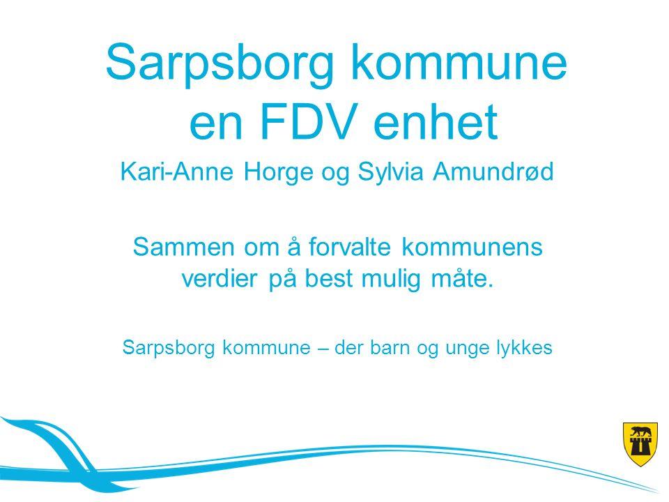 Sarpsborg kommune en FDV enhet Kari-Anne Horge og Sylvia Amundrød Sammen om å forvalte kommunens verdier på best mulig måte.