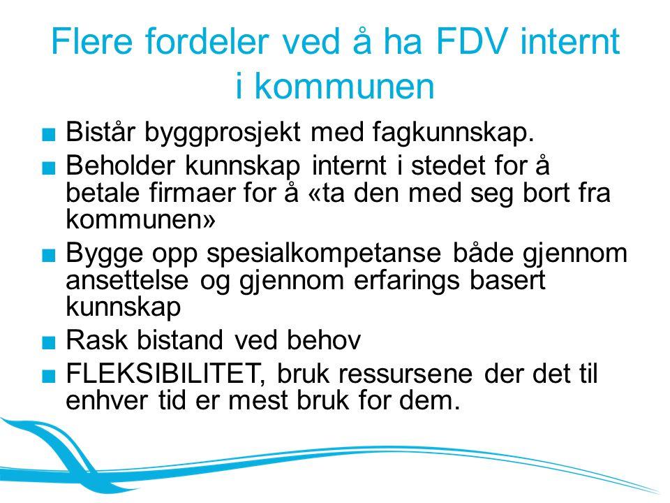 Flere fordeler ved å ha FDV internt i kommunen ■Bistår byggprosjekt med fagkunnskap.