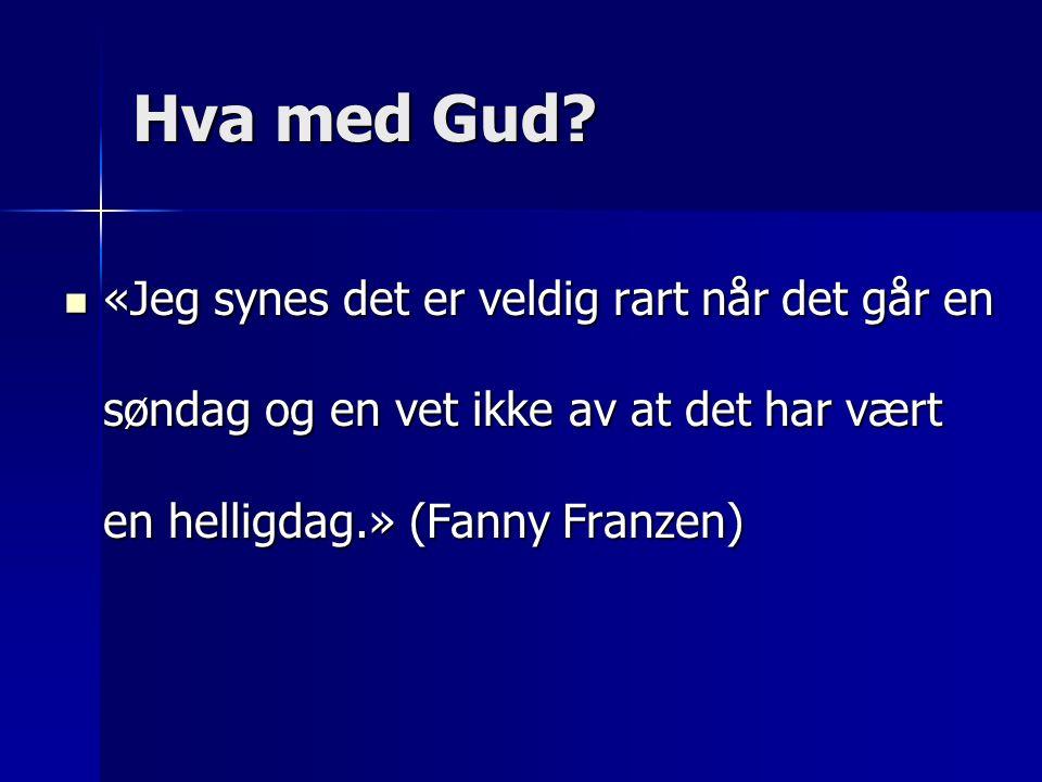 «Jeg synes det er veldig rart når det går en søndag og en vet ikke av at det har vært en helligdag.» (Fanny Franzen) «Jeg synes det er veldig rart når det går en søndag og en vet ikke av at det har vært en helligdag.» (Fanny Franzen)