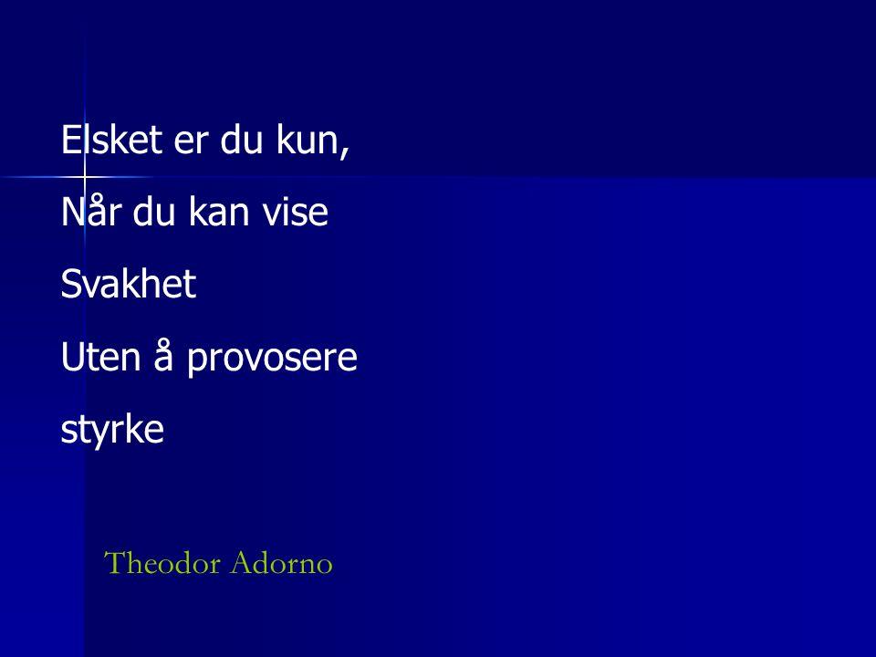 Elsket er du kun, Når du kan vise Svakhet Uten å provosere styrke Theodor Adorno