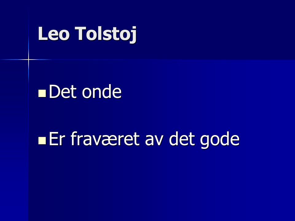 Leo Tolstoj Det onde Det onde Er fraværet av det gode Er fraværet av det gode