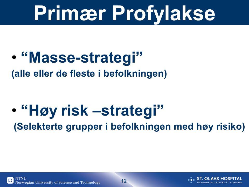 12 Primær Profylakse Masse-strategi (alle eller de fleste i befolkningen) Høy risk –strategi (Selekterte grupper i befolkningen med høy risiko)