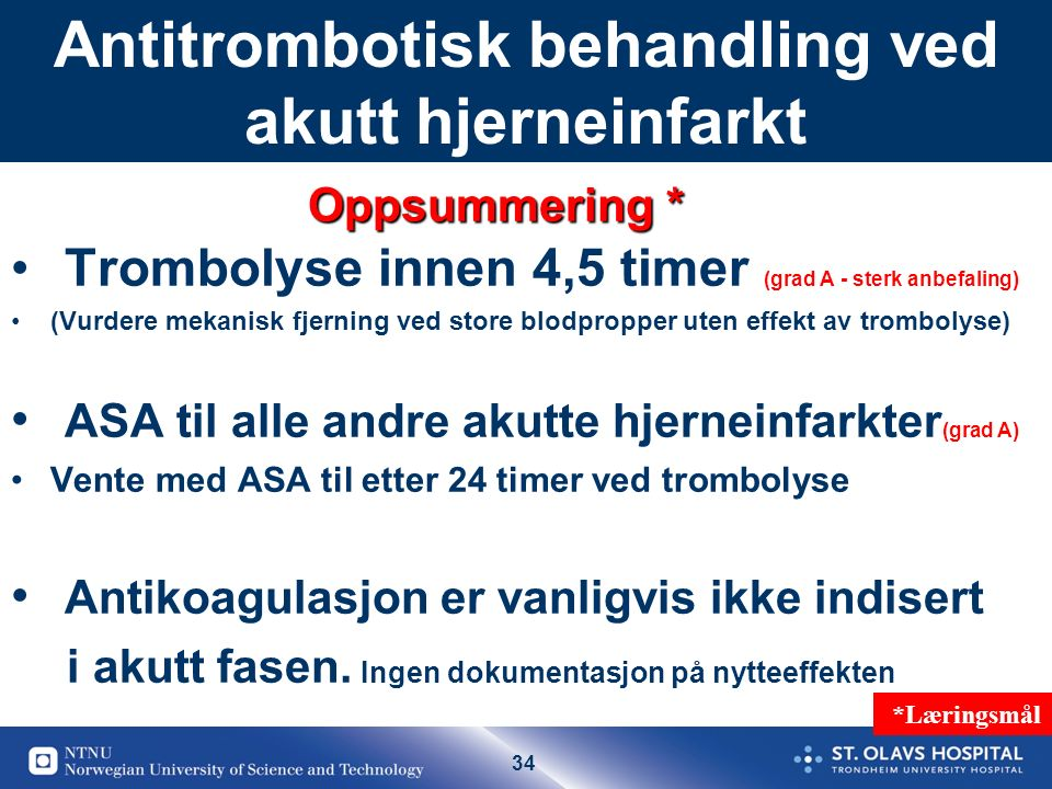 34 Antitrombotisk behandling ved akutt hjerneinfarkt Trombolyse innen 4,5 timer (grad A - sterk anbefaling) (Vurdere mekanisk fjerning ved store blodp