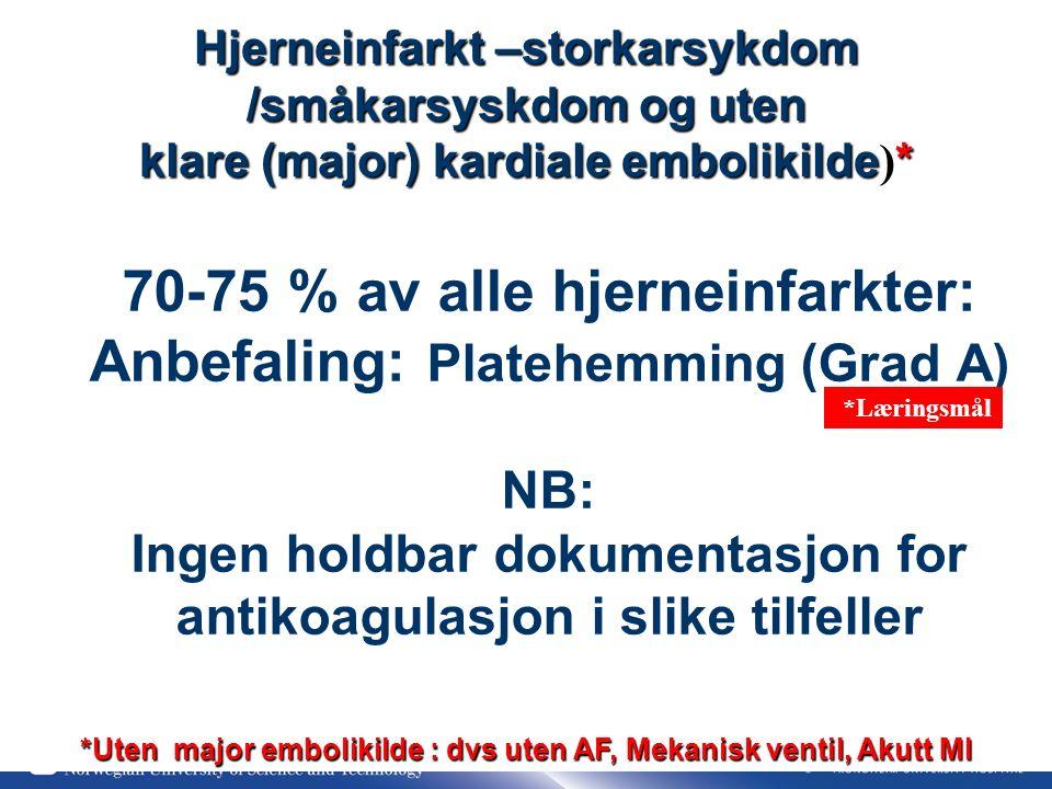 38 70-75 % av alle hjerneinfarkter: Anbefaling: Platehemming (Grad A) NB: Ingen holdbar dokumentasjon for antikoagulasjon i slike tilfeller Hjerneinfarkt –storkarsykdom /småkarsyskdom og uten klare (major) kardiale embolikilde* klare (major) kardiale embolikilde ) * *Uten major embolikilde : dvs uten AF, Mekanisk ventil, Akutt MI *Læringsmål