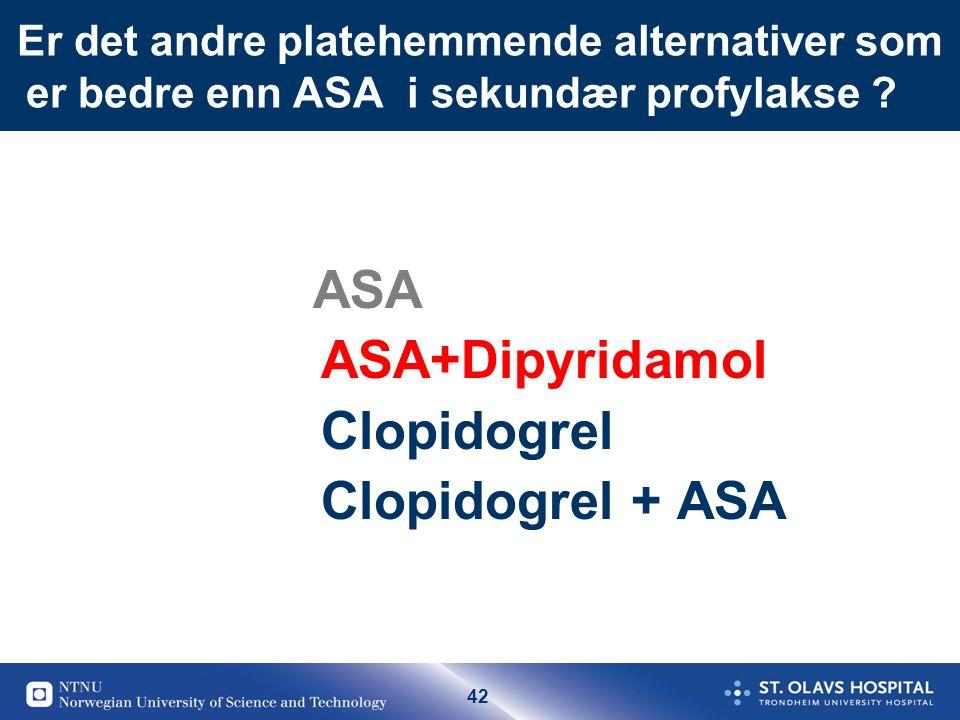 42 Er det andre platehemmende alternativer som er bedre enn ASA i sekundær profylakse ? ? ASA ASA+Dipyridamol Clopidogrel Clopidogrel + ASA