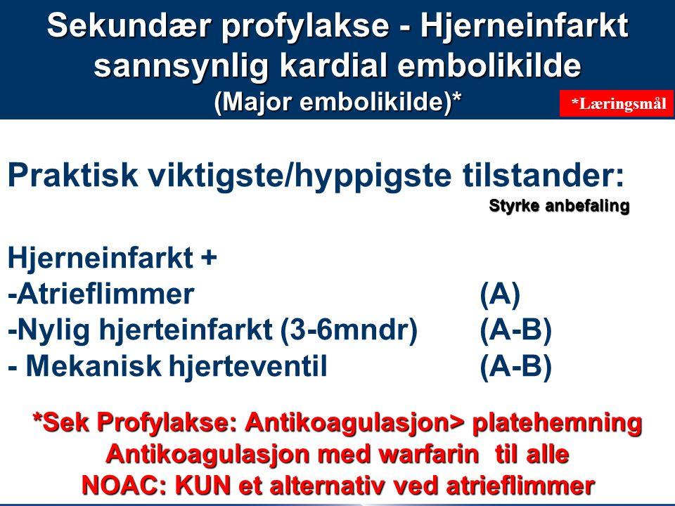 52 Praktisk viktigste/hyppigste tilstander: Hjerneinfarkt + -Atrieflimmer (A) -Nylig hjerteinfarkt (3-6mndr) (A-B) - Mekanisk hjerteventil (A-B) Sekundær profylakse - Hjerneinfarkt sannsynlig kardial embolikilde (Major embolikilde)* *Sek Profylakse: Antikoagulasjon> platehemning Antikoagulasjon med warfarin til alle NOAC: KUN et alternativ ved atrieflimmer Styrke anbefaling *Læringsmål