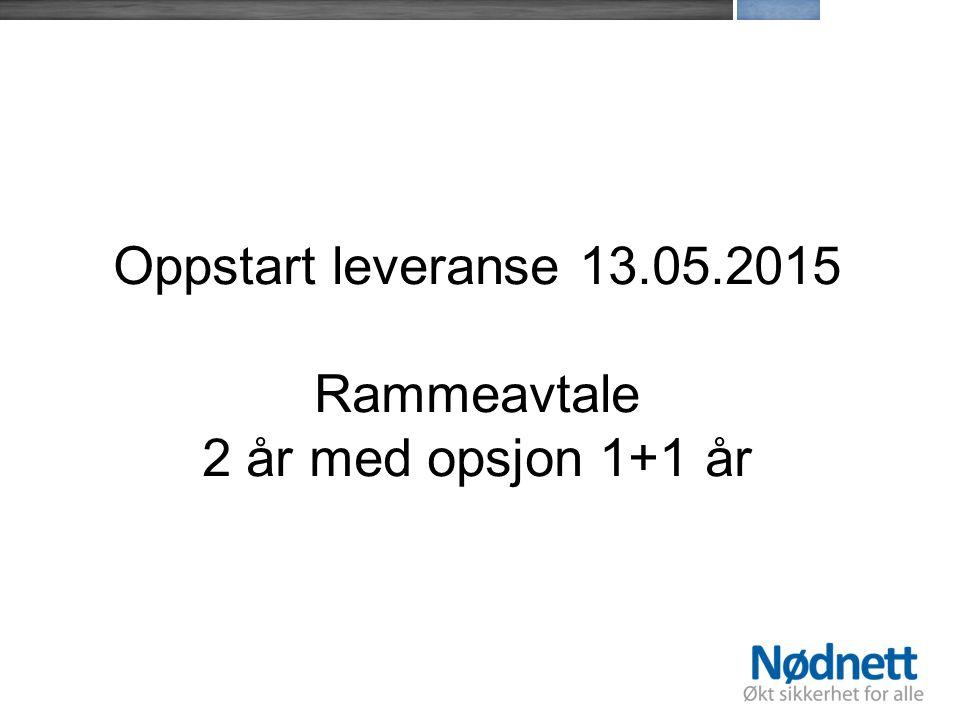 Oppstart leveranse 13.05.2015 Rammeavtale 2 år med opsjon 1+1 år