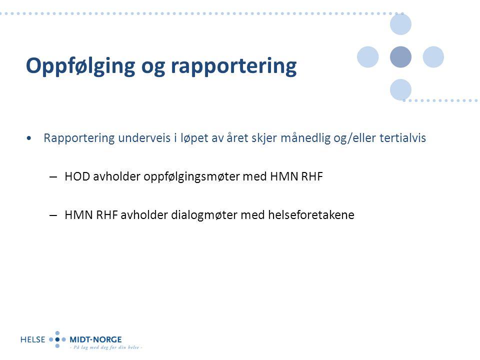 Oppfølging og rapportering Rapportering underveis i løpet av året skjer månedlig og/eller tertialvis – HOD avholder oppfølgingsmøter med HMN RHF – HMN