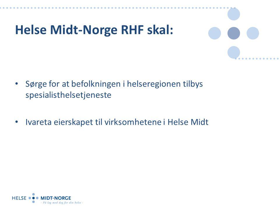 Helse Midt-Norge RHF skal: Sørge for at befolkningen i helseregionen tilbys spesialisthelsetjeneste Ivareta eierskapet til virksomhetene i Helse Midt
