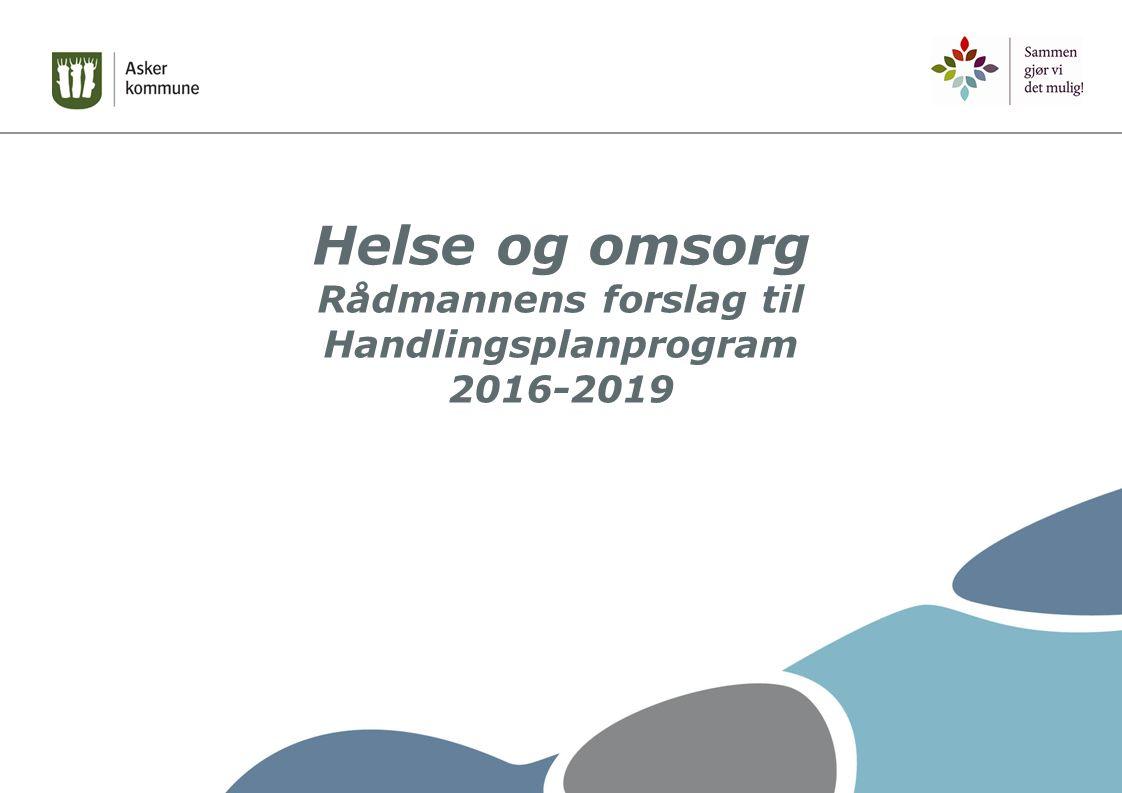 Helse og omsorg Rådmannens forslag til Handlingsplanprogram 2016-2019