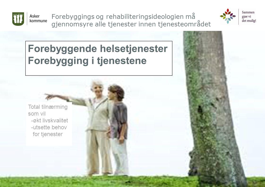 Forebyggings og rehabiliteringsideologien må gjennomsyre alle tjenester innen tjenesteområdet Total tilnærming som vil -økt livskvalitet -utsette behov for tjenester
