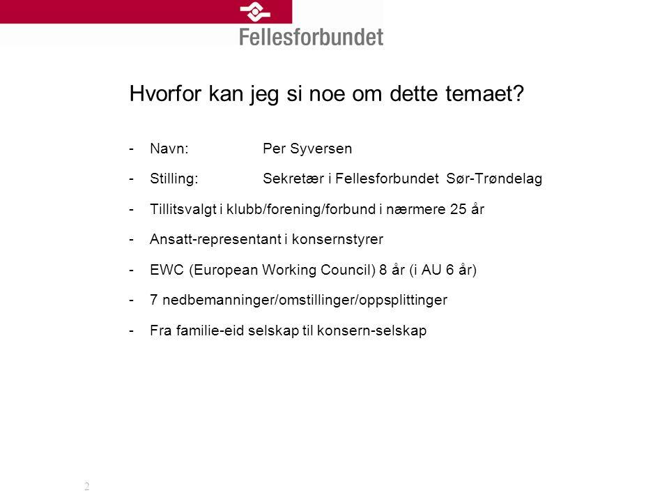 Hvorfor kan jeg si noe om dette temaet? -Navn: Per Syversen -Stilling:Sekretær i Fellesforbundet Sør-Trøndelag -Tillitsvalgt i klubb/forening/forbund
