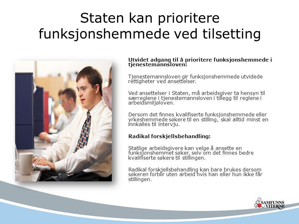 Staten kan prioritere funksjonshemmede ved tilsetting Utvidet adgang til å prioritere funksjonshemmede i tjenestemannsloven: Tjenestemannsloven gir funksjonshemmede utvidede rettigheter ved ansettelser.
