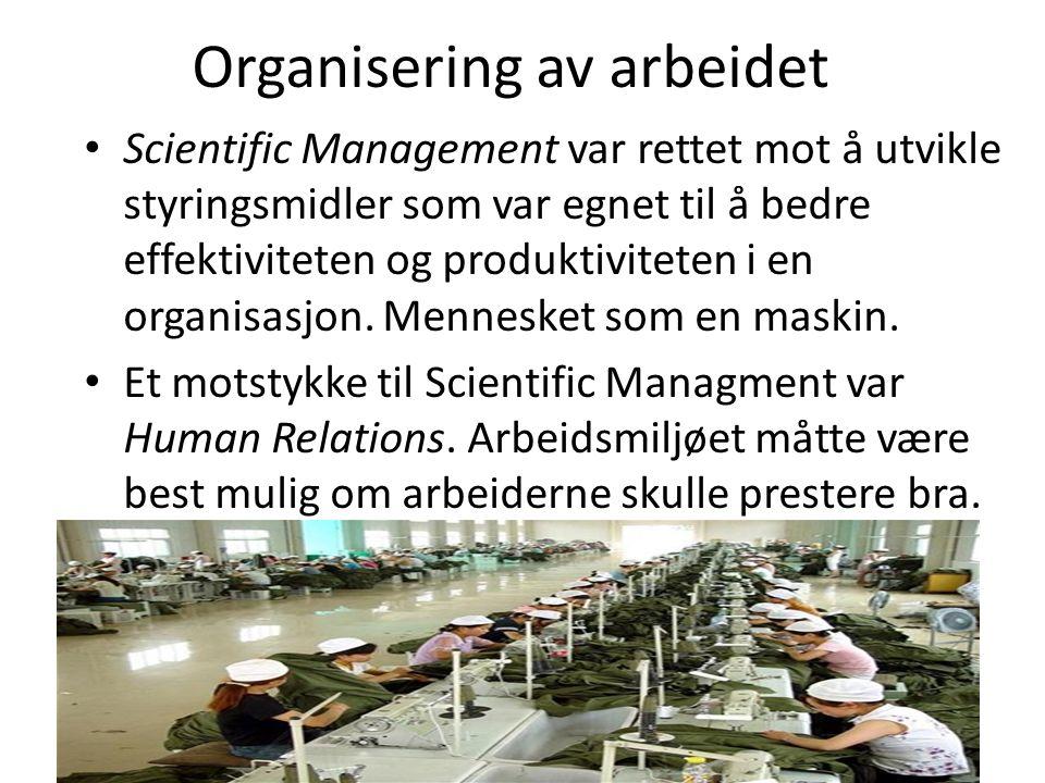 Organisering av arbeidet Scientific Management var rettet mot å utvikle styringsmidler som var egnet til å bedre effektiviteten og produktiviteten i en organisasjon.
