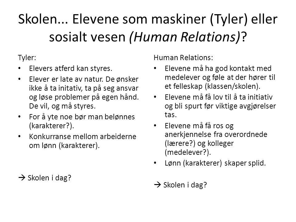 Skolen... Elevene som maskiner (Tyler) eller sosialt vesen (Human Relations).