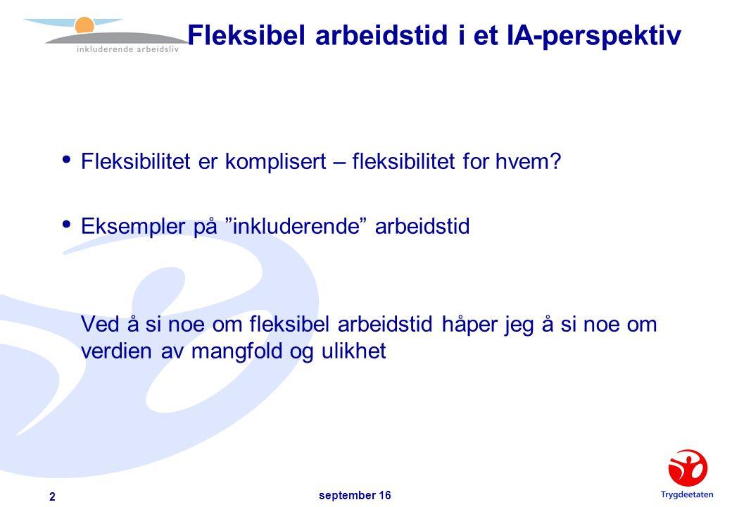 september 16 2 Fleksibel arbeidstid i et IA-perspektiv  Fleksibilitet er komplisert – fleksibilitet for hvem.