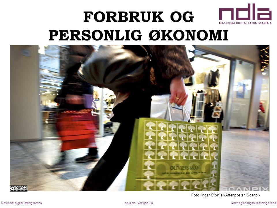 ndla.no - versjon 2.0Nasjonal digital læringsarenaNorwegian digital learning arena FORBRUK OG PERSONLIG ØKONOMI Foto: Ingar Storfjell/Aftenposten/Scanpix