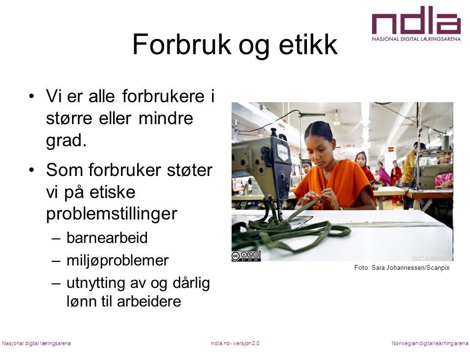 ndla.no - versjon 2.0Nasjonal digital læringsarenaNorwegian digital learning arena Forbruk og etikk Vi er alle forbrukere i større eller mindre grad.