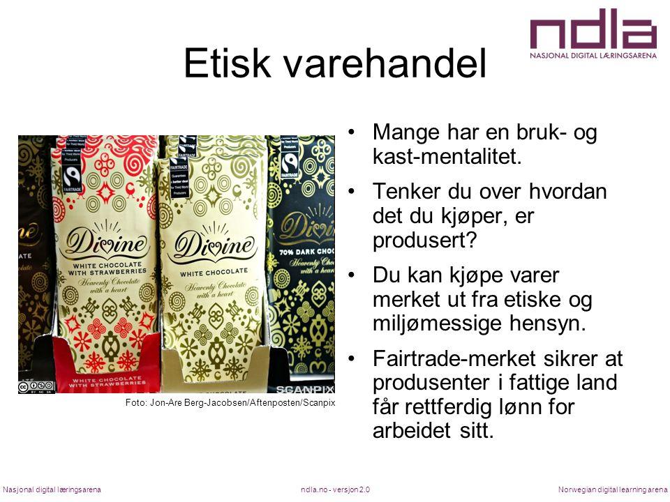 ndla.no - versjon 2.0Nasjonal digital læringsarenaNorwegian digital learning arena Etisk varehandel Mange har en bruk- og kast-mentalitet.