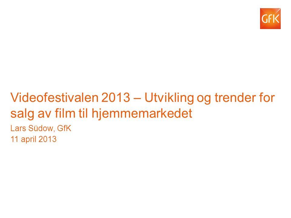 © GfK 2012 | GfK Consumer Scan/www.dvd-control.com| 11.e April 2013 1 Videofestivalen 2013 – Utvikling og trender for salg av film til hjemmemarkedet Lars Südow, GfK 11 april 2013