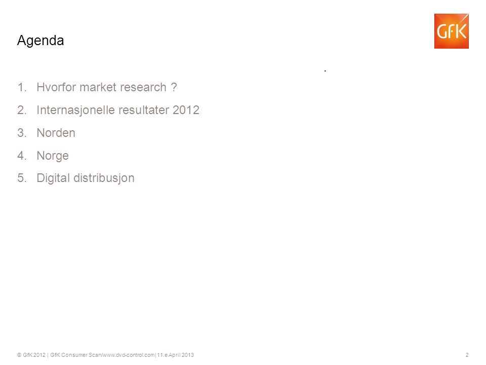 © GfK 2012 | GfK Consumer Scan/www.dvd-control.com| 11.e April 2013 2 1.Hvorfor market research .