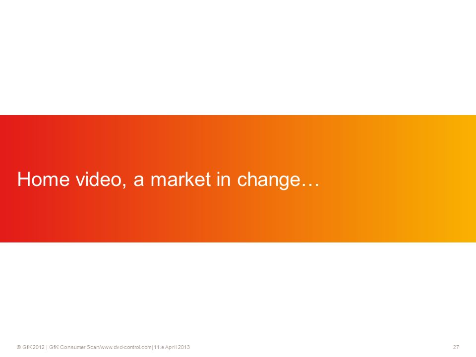 © GfK 2012 | GfK Consumer Scan/www.dvd-control.com| 11.e April 2013 27 Home video, a market in change…