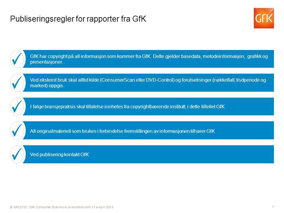 © GfK 2012 | GfK Consumer Scan/www.dvd-control.com| 11.e April 2013 7 GfK har copyright på all informasjon som kommer fra GfK.
