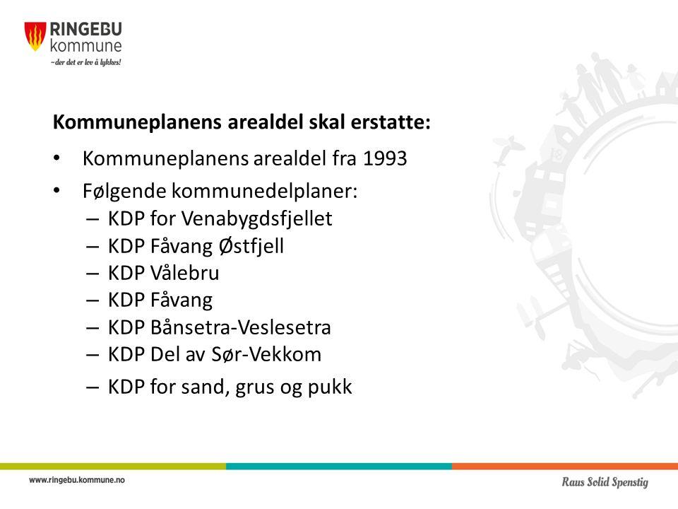 Kommuneplanens arealdel skal erstatte: Kommuneplanens arealdel fra 1993 Følgende kommunedelplaner: – KDP for Venabygdsfjellet – KDP Fåvang Østfjell – KDP Vålebru – KDP Fåvang – KDP Bånsetra-Veslesetra – KDP Del av Sør-Vekkom – KDP for sand, grus og pukk