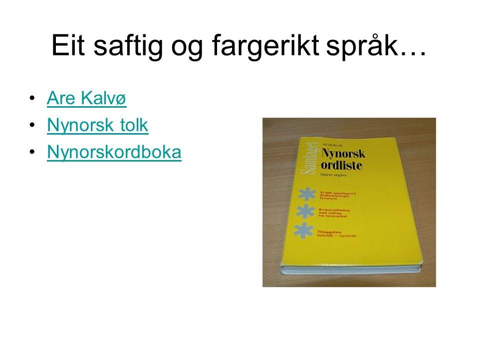 Eit saftig og fargerikt språk… Are Kalvø Nynorsk tolk Nynorskordboka
